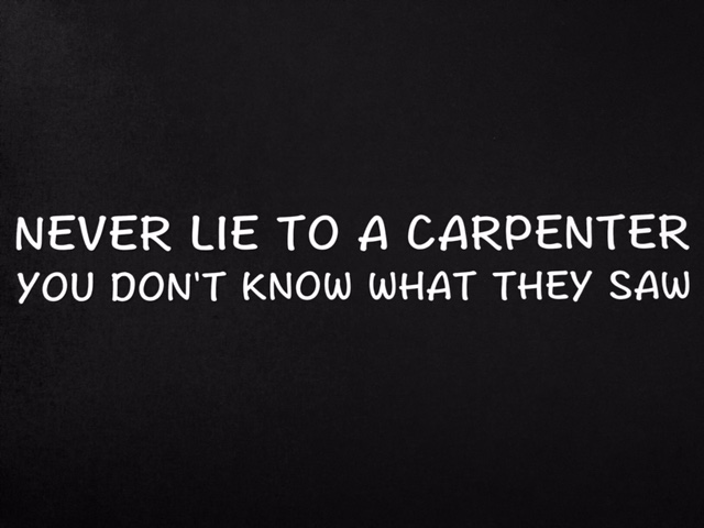 Never Lie to a Carpenter - Sticker
