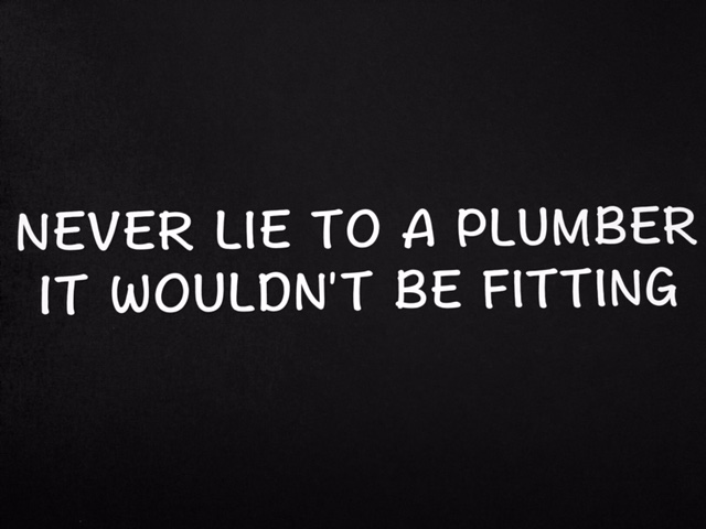 Never Lie to a Plumber - Sticker
